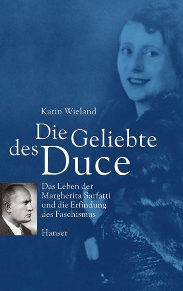Die Geliebte des Duce. Das Leben der Margherita Sarfatti und die Erfindung des Faschismus