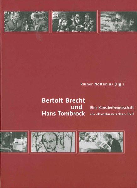 Bertolt Brecht und Hans Tombrock. Eine Künstlerfreundschaft im skandinavischen Exil