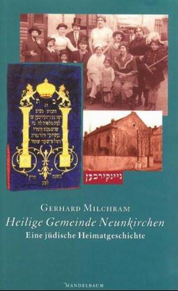 Heilige Gemeinde Neunkirchen. Eine jüdische Heimatgeschichte