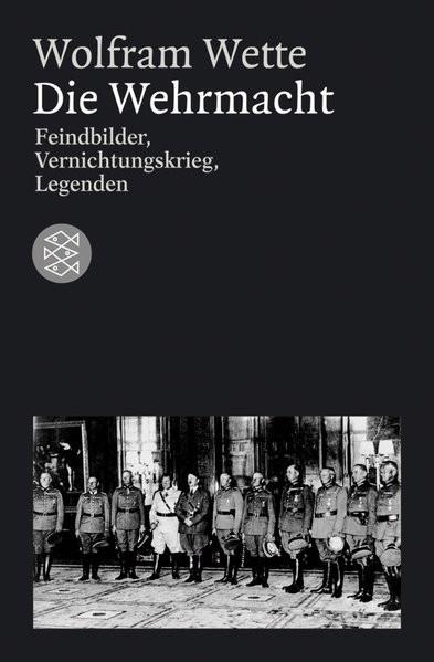 Die Wehrmacht. Feindbilder, Vernichtungskrieg, Legenden