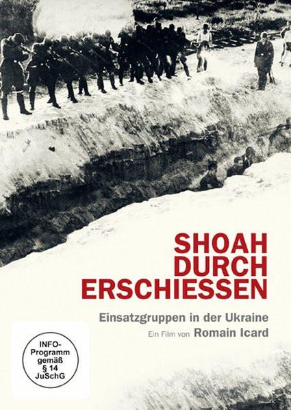 Shoah durch Erschießen - Einsatzgruppen in der Ukraine