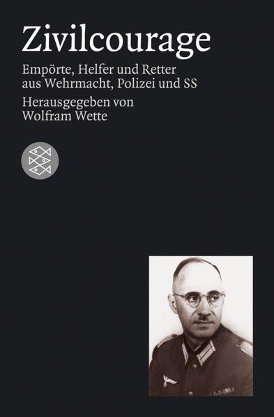 Zivilcourage. Empörte, Helfer und Retter aus Wehrmacht, Polizei und SS