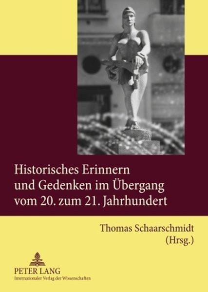 Historisches Erinnern und Gedenken im Übergang vom 20. zum 21. Jahrhundert