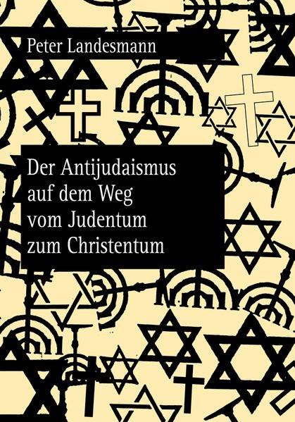 Der Antijudaismus auf dem Weg vom Judentum zum Christentum