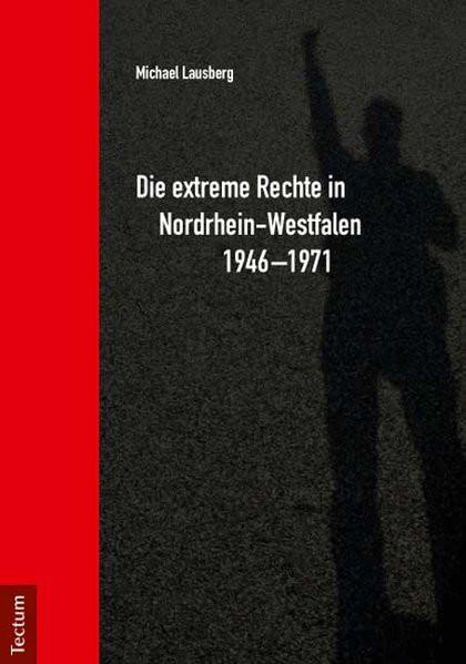 Die extreme Rechte in Nordrhein-Westfalen 1946-1971