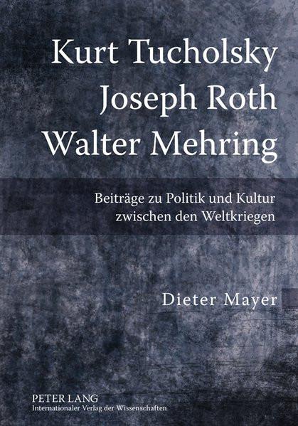 Kurt Tucholsky - Joseph Roth - Walter Mehring