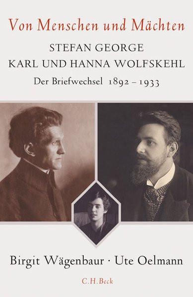Von Menschen und Mächten. Stefan George - Karl und Hanna Wolfskehl