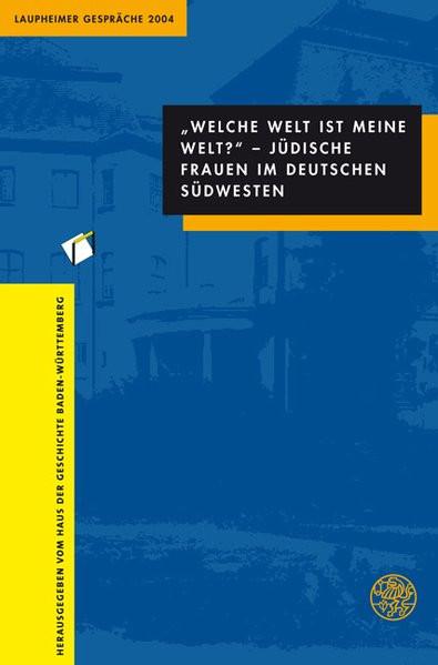 """""""Welche Welt ist meine Welt?"""" Jüdische Frauen im deutschen Südwesten"""