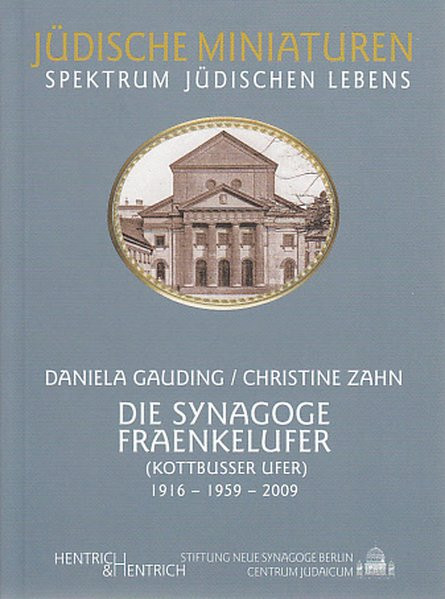 Die Synagoge Fraenkelufer (Kottbusser Ufer) 1916-1959-2009