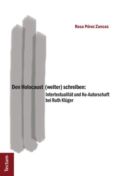 Den Holocaust (weiter) schreiben: Intertextualität und Ko-Autorschaft bei Ruth Klüger