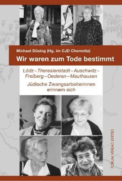 Wir waren zum Tode bestimmt. Lodz - Theresienstadt - Auschwitz - Freiberg - Oederan - Mauthausen. Jü