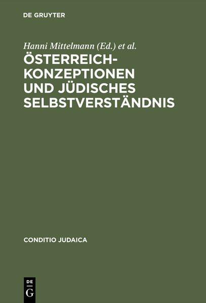 Österreich-Konzeptionen und jüdisches Selbstverständnis. Identitäts-Transfigurationen im 19. und 20.
