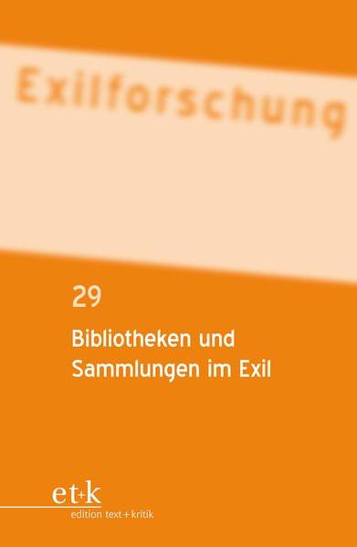 Ein internationales Jahrbuch. Bd. 29: Bibliotheken und Sammlungen im Exil