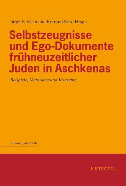 Selbstzeugnisse und Ego-Dokumente frühneuzeitlicher Juden in Aschkenas