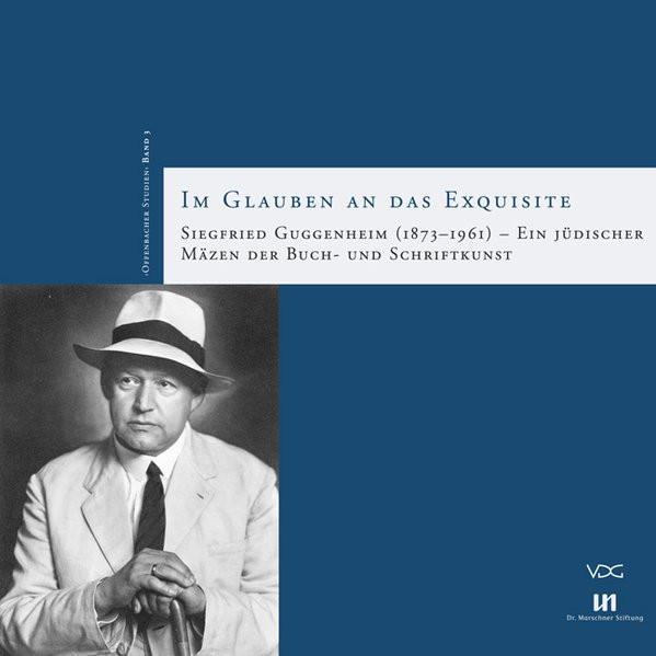 Im Glauben an das Exquisite: Siegfried Guggenheim (1873-1961) - Ein jüdischer Mäzen der Buch- und Sc