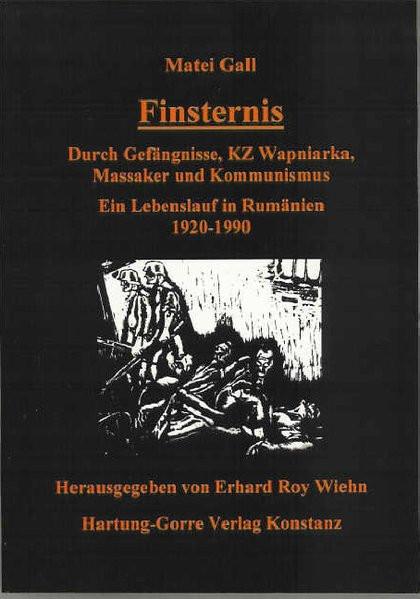 Finsternis. Durch Gefängnisse, KZ Wapniarka, Massaker und Kommunismus. Ein Lebenslauf in Rumänien 19
