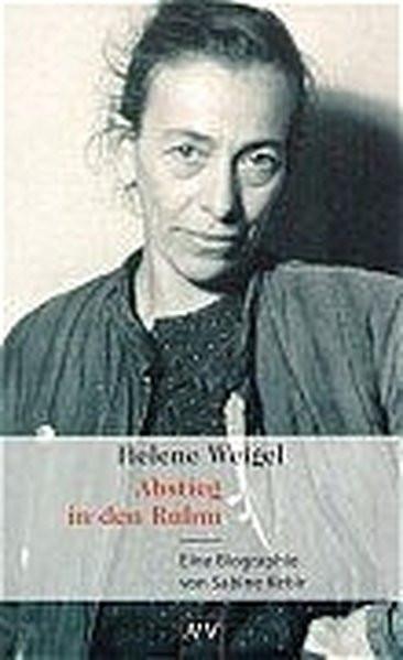 Abstieg in den Ruhm. Helene Weigel