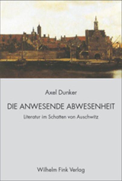 Die anwesende Abwesenheit. Literatur im Schatten von Auschwitz