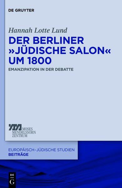 """Der Berliner """"Jüdische Salon"""" um 1800. Emanzipation in der Debatte"""