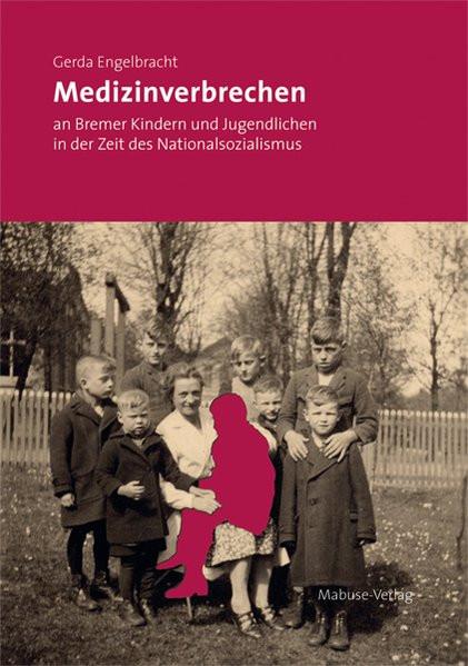 Medizinverbrechen an Bremer Kindern und Jugendlichen in der Zeit des Nationalsozialismus