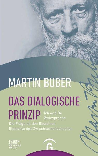 Das dialogische Prinzip: Ich und Du. Zwiesprache. Die Frage an den Einzelnen. Elemente des Zwischenm