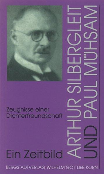 Arthur Silbergleit und Paul Mühsam. Zeugnisse einer Dichterfreundschaft - Ein Zeitbild