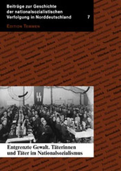 Entgrenzte Gewalt. Täterinnen und Täter im Nationalsozialismus