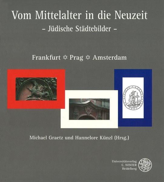 Vom Mittelalter in die Neuzeit. Jüdische Städtebilder. Frankfurt - Prag - Amsterdam