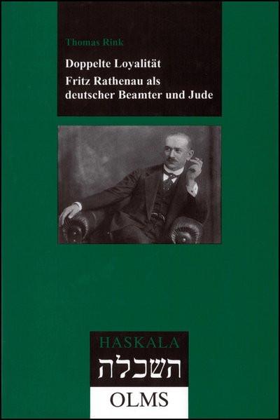 Doppelte Loyalität. Fritz Rathenau als deutscher Beamter und Jude
