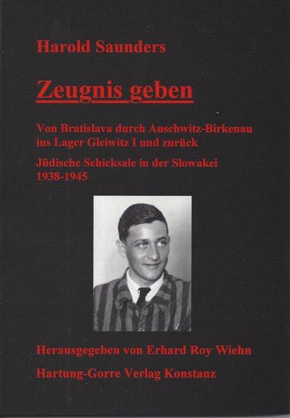 Zeugnis geben. Von Bratislava durch Auschwitz-Birkenau ins Lager Gleiwitz I und zurück 1938-1945
