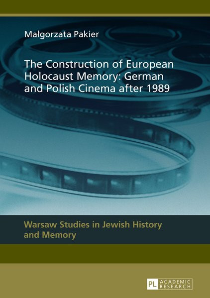 The Construction of European Holocaust Memory: German and Polish Cinema after 1989