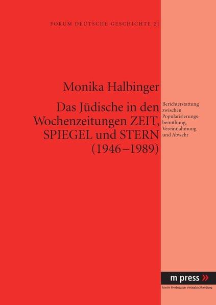 Das Jüdische in den Wochenzeitungen ZEIT, SPIEGEL und STERN (1946-1989)