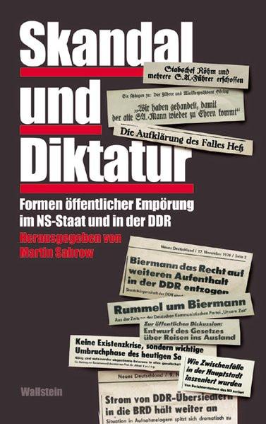 Skandal und Diktatur. Formen öffentlicher Empörung im NS-Staat und in der DDR