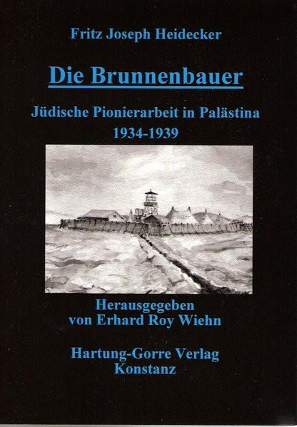 Die Brunnenbauer. Jüdische Pionierarbeit in Palästina 1934-1939