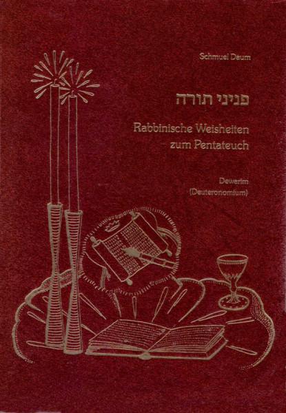 Pnine Tora. Perlen Rabbinischer Weisheit zum Pentateuch. Bd. 3: Dewarim