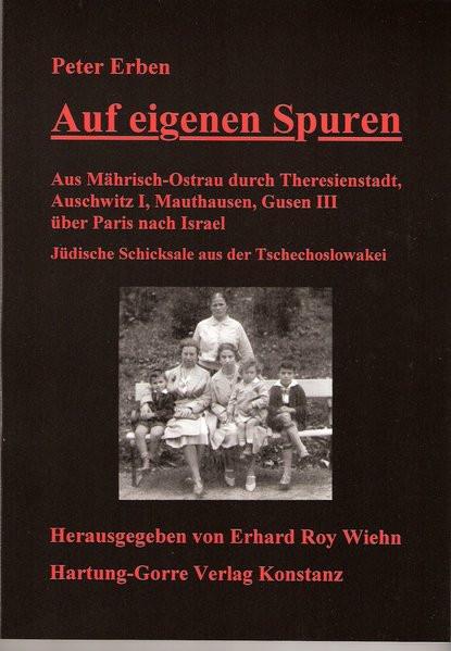 Auf eigenen Spuren - Von Mährisch Ostrau über Brünn durch Theresienstadt nach Auschwitz, Mauthausen,