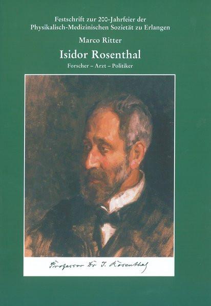 Isidor Rosenthal (1836-1915). Forscher - Arzt - Politiker