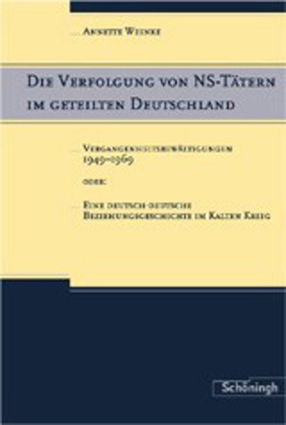 Die Verfolgung von NS-Tätern im geteilten Deuschland. Vergangenheitsbewältigungen 1949-1969