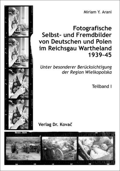 Fotografische Selbst- und Fremdbilder von Deutschen und Polen im Reichsgau Wartheland 1939-45