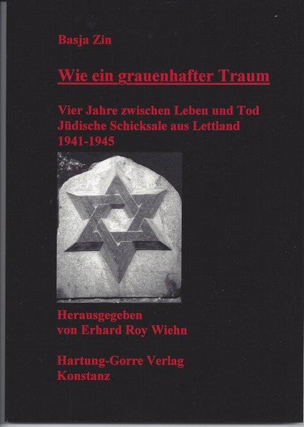 Wie ein grauenhafter Traum. Vier Jahre zwischen Leben und Tod. Jüdische Schicksale aus Lettland 1941