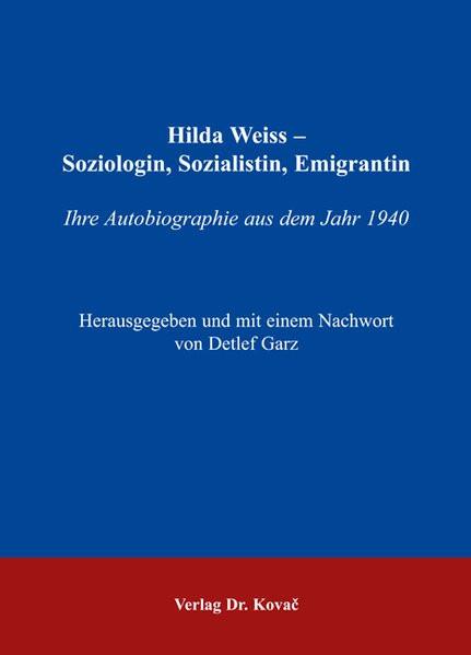 Hilda Weiss - Soziologin, Sozialistin, Emigrantin