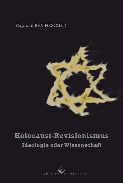 Holocaust-Revisionismus: Ideologie oder Wissenschaft