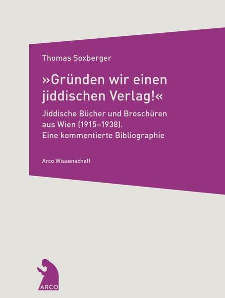 """""""Gründen wir einen jiddischen Verlag!"""" – Jiddische Bücher und Broschüren aus Wien (1915–1938)"""