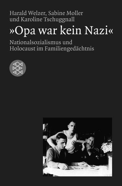 """""""Opa war kein Nazi"""". Nationalsozialismus und Holocaust im Familiengedächtnis"""
