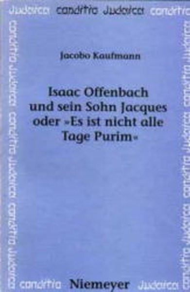 """Isaac Offenbach und sein Sohn Jacques oder """"Es ist nicht alle Tage Purim"""""""
