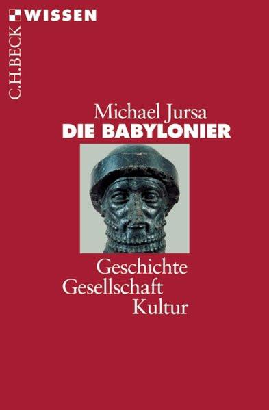 Die Babylonier. Geschichte, Gesellschaft, Kultur