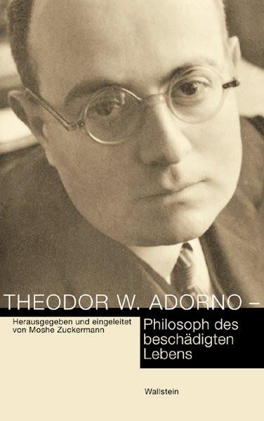 Theodor W. Adorno. Philosoph des beschädigten Lebens