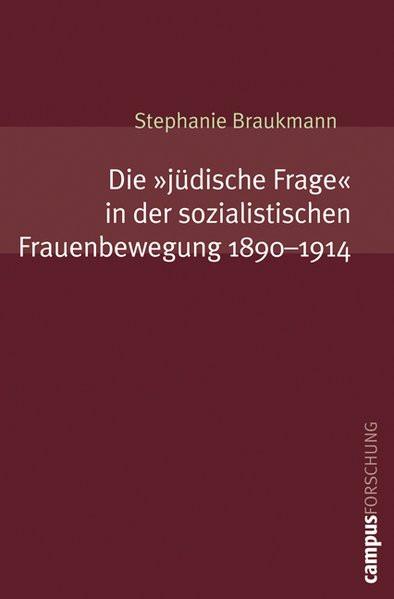 """Die """"jüdische Frage"""" in der sozialistischen Frauenbewegung 1890-1914"""