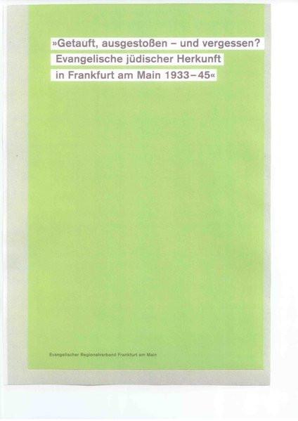 """""""Getauft, ausgestoßen - und vergessen? Evangelische jüdischer Herkunft in Frankfurt am Main 1933-45"""""""