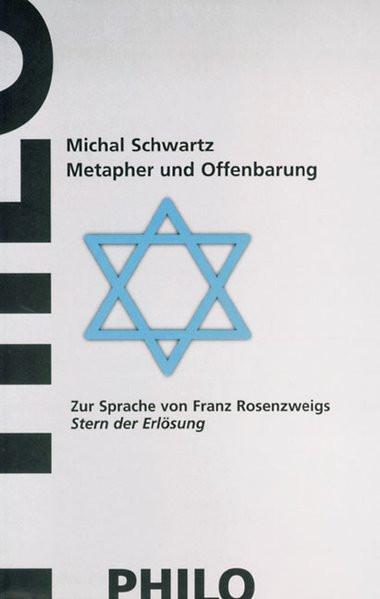 """Metapher und Offenbarung. Zur Sprache von Franz Rosenzweigs """"Stern der Erlösung"""""""